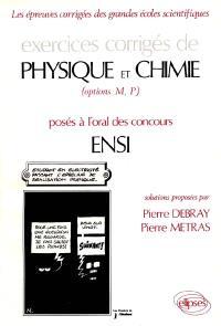 Exercices corrigés de physique et chimie posés à l'oral des concours ENSI : options M, P