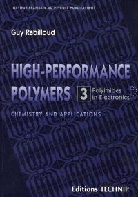 High performance polymers. Volume 3, Polyimides in electronics : chemistry and applications