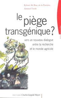 Le piège transgénique ? : vers un nouveau dialogue entre la recherche et le monde agricole