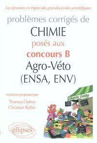 Problèmes corrigés de chimie : posés aux concours B agro-véto (ENSA, ENV). Volume 1, 2007-2011