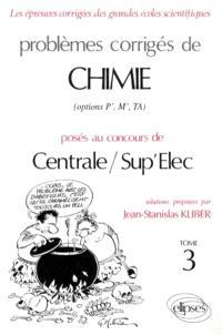 Problèmes corrigés de chimie posés au concours de Centrale et Sup'Elec : options P', M', TA