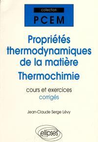 Propriétés thermodynamiques de la matière, thermochimie : cours et exercices corrigés PCEM, DEUG