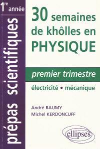 30 semaines de khôlles en physique : premier trimestre électricité-mécanique : CPGE 1re année, MPSI, PCSI, PTSI, BCPST