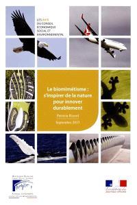 Le biomimétisme : s'inspirer de la nature pour innover durablement : avis du Conseil économique, social et environnemental, mandature 2010-2015, séance du 9 septembre 2015