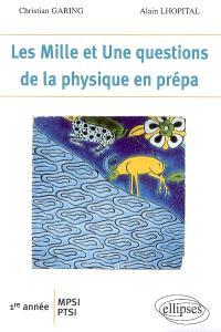 Les mille et une questions de la physique en prépa : 1re année MPSI, PTSI