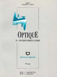 Optique : 1er cycle. Volume 1, Optique ondulatoire