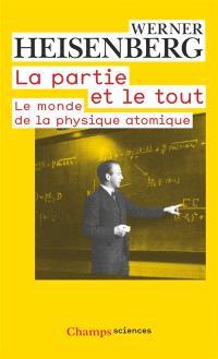La partie et le tout : le monde de la physique atomique : souvenirs, 1920-1965