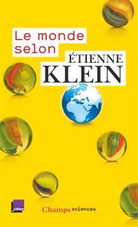 Le monde selon Etienne Klein : recueil des chroniques diffusées dans le cadre des Matins de France Culture : septembre 2012- juillet 2014