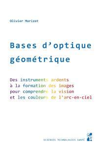 Bases d'optique géométrique : des instruments ardents à la formation des images, pour comprendre la vision et les couleurs de l'arc-en-ciel