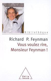 Vous voulez rire, monsieur Feynman ! : entretiens avec Ralph Leighton