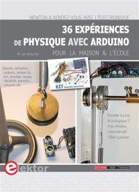 36 expériences de physique avec Arduino : pour la maison et l'école : Newton a rendez-vous avec l'électronique