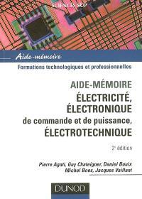 Aide-mémoire électricité, électronique de commande et de puissance, électrotechnique : formations technologiques et professionnelles