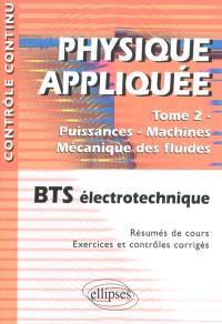 Physique appliquée. Volume 2, Puissances, machines, mécanique des fluides : BTS électrotechnique : résumés de cours, exercices et contrôles corrigés