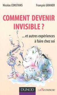 Comment devenir invisible ? : ... et autres expériences à faire chez soi