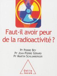 Faut-il avoir peur de la radioactivité ?