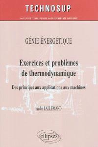 Génie énergétique : exercices et problèmes de thermodynamique : des principes aux applications aux machines