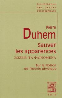 Sauver les apparences : essai sur la notion de théorie physique : de Platon à Galilée = Sozein ta phainomena
