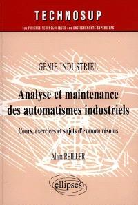 Analyse et maintenance des automatismes industriels : génie industriel : cours, exercices et sujets d'examen résolus