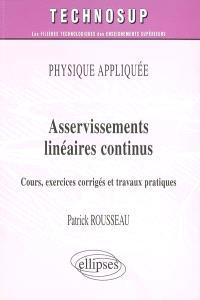 Asservissements linéaires continus : physique appliquée : cours, exercices corrigés et travaux pratiques