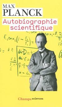 Autobiographie scientifique et derniers écrits