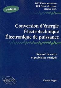Conversion d'énergie, électrotechnique, électronique de puissance : résumé de cours et problèmes corrigés : BTS électrotechnique, IUT génie électrique, licence EEA, nouveau programme
