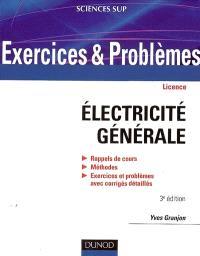 Exercices et problèmes d'électricité générale : rappels de cours, méthodes, exercices et problèmes avec corrigés détaillés