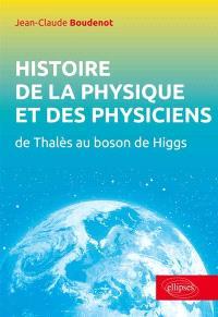 Histoire de la physique et des physiciens : de Thalès au boson de Higgs