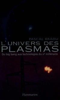 L'univers des plasmas : du big bang aux technologies du IIIe millénaire