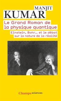 Le grand roman de la physique quantique : Einstein, Bohr... et le débat sur la nature de la réalité