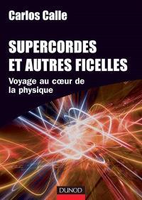 Supercordes et autres ficelles : voyage au coeur de la physique