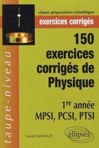 150 exercices corrigés de physique : 1re année MPSI, PCSI, PTSI