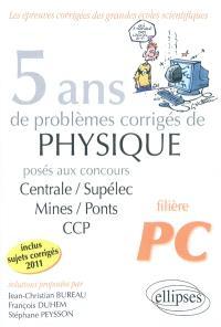 5 ans de problèmes corrigés de physique posés aux concours de Mines-Ponts, Centrale-Supélec, CCP de 2007 à 2011 : filière PC