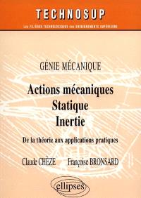 Actions mécaniques, statique, inertie : génie mécanique : de la théorie aux applications pratiques