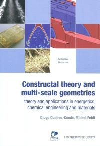 Constructal theory and multi-scale geometries : theory and applications in energetics, chemical engineering and materials