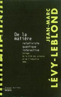 De la matière relativiste, quantique, interactive : collège de la Cité des Sciences et de l'Industrie, 2004