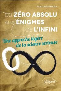 Du zéro absolu aux énigmes de l'infini : une approche légère de la science sérieuse