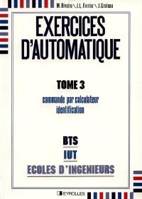 Exercices d'automatique. Volume 3, Commande par calculateur, identification