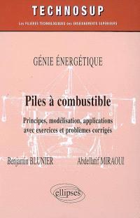 Génie énergétique : piles à combustible : principes, modélisation, applications avec exercices et problèmes corrigés