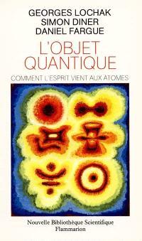 L'Objet quantique : comment l'esprit vient aux atomes
