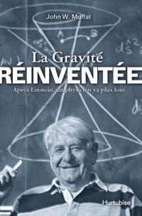 La gravité réinventée  : après Einstein, un physicien va plus loin