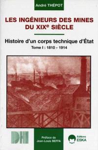 Les ingénieurs des mines du XIXe siècle : histoire d'un corps technique d'Etat. Volume 1, 1810-1914