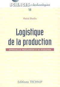 Logistique de la production : approches de modélisation et de résolution