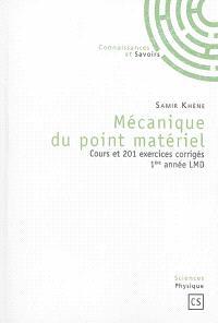 Mécanique du point matériel : cours et 201 exercices corrigés : 1re année LMD