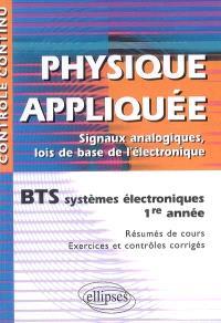 Physique appliquée, signaux analogiques, lois de base de l'électronique, BTS électronique 1re année : résumés de cours, exercices et contrôles corrigés
