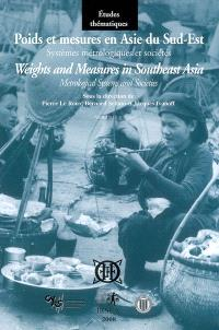 Poids et mesures en Asie du Sud-Est : systèmes métrologiques et sociétés = Weights and measures in Southeast Asia : metrological systems and societies. Volume 2, L'Asie du Sud-Est continentale et ses marchés
