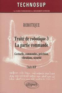 Traité de robotique. Volume 3, La partie commande : gestuelle, commandes, précision, vibrations, sécurité