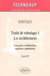 Traité de robotique. Volume 1, Les architectures : conception, modélisations, équations, optimisation