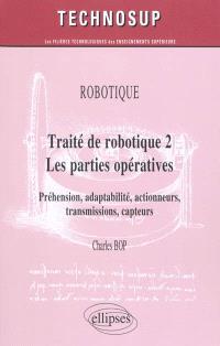 Traité de robotique. Volume 2, Les parties opératives : préhension, adaptabilité, actionneurs, transmissions, capteurs