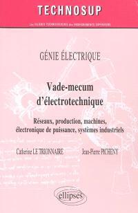 Vade-mecum d'électrotechnique : réseaux, production, machines, électronique de puissance, systèmes industriels : génie électrique