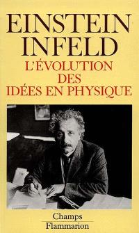 L'Evolution des idées en physique des premiers concepts aux théories de la relativité et des quanta
